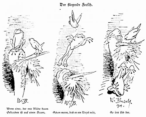 """""""Wenn einer, der mit Mühe kaum/Geflogen ist auf einen Baum,//Schon glaubt, dass er ein Vogel wär - //So irrt sich der."""" Der Frosch, der auf der Nase landet."""
